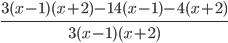\frac{3(x-1)(x+2)-14(x-1)-4(x+2)}{3(x-1)(x+2)}