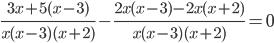 \frac{3x + 5(x - 3)}{x(x - 3)(x + 2)} - \frac{2x( x- 3)- 2 x(x +2)}{x(x - 3)(x + 2)} = 0