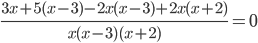 \frac{3x + 5(x - 3)-2x( x- 3)+ 2x (x +2)}{x(x - 3)(x + 2)} = 0
