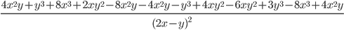 \frac{4x ^{2}y +y ^{3} +8x ^{3}+2xy ^{2}-8x ^{2}y-4x ^{2}y -y ^{3}+4xy ^{2}-6xy ^{2}+3y ^{3}-8x ^{3}+4x ^{2}y }{(2x-y) ^{2}}{}