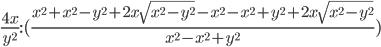 \frac{4x}{y ^{2}}:(\frac{x ^{2}+x ^{2}-y ^{2}+2x\sqrt{x ^{2}-y ^{2}}-x ^{2}-x ^{2}+y^{2}+2x\sqrt{x ^{2}-y ^{2}}}{x ^{2}-x ^{2}+y ^{2}}})}