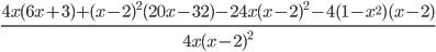 \frac{4x(6x + 3) + ( x-2)^{2}(20x - 32)-24x(x-2)^{2}-4(1-x^{2})(x-2)}{4x(x - 2) ^{2}}