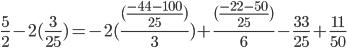 \frac{5}{2}-2(\frac{3}{25})= -2 (\frac{ (\frac{-44-100}{25}) }{3}) + \frac{(\frac{-22-50}{25})}{6} - \frac{33}{25}+\frac{11}{50}
