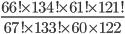 \frac{66! \times 134! \times 61! \times 121!}{67! \times 133! \times 60 \times 122}