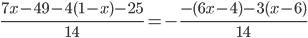 \frac{7x - 49 -4(1-x)-25}{14} =- \frac{-(6x-4)-3(x-6)}{14}