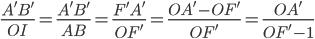 \frac{A'B'}{OI}=\frac{A'B'}{AB}=\frac{F'A'}{OF'}=\frac{OA'-OF'}{OF'}=\frac{OA'}{OF'-1}