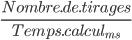 \frac{Nombre.de.tirages}{Temps.calcul_{ms}