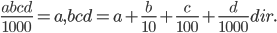 \frac{abcd}{1000}=a,bcd=a+\frac{b}{10}+\frac{c}{100}+\frac{d}{1000} dir.