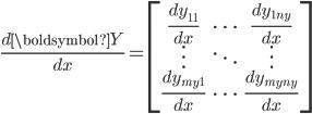 \frac{d \boldsymbol{Y}}{dx}=\begin{bmatrix} \frac{dy_{11}}{dx} & \cdots &\frac{ dy_{1n_{y}}}{dx} \\ \vdots&\ddots&\vdots \\ \frac{dy_{m_{y}1}}{dx} & \cdots & \frac{dy_{m_{y}n_{y}}}{dx} \end{bmatrix}