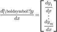 \frac{d \boldsymbol{y}}{dx}=\begin{bmatrix} \frac{d y_1}{dx}\\ \vdots \\ \frac{d y_m}{dx} \end{bmatrix}