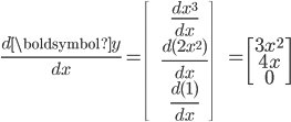 \frac{d \boldsymbol{y}}{dx}=\begin{bmatrix} \frac{dx^{3}}{dx} \\ \frac{d(2x^{2})}{dx} \\ \frac{d(1)}{dx} \end{bmatrix}=\begin{bmatrix} 3x^{2}  \\4x\\0\end{bmatrix}