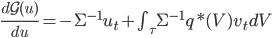 \frac{d \mathcal{G}(u)}{d u} = -\Sigma^{-1}u_t + \int_\tau \Sigma^{-1} q*(V) v_t dV