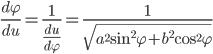 \frac{d \varphi}{du} = \frac{1}{\frac{du}{d \varphi}}  = \frac{1}{\sqrt{a^2 \sin^2 \varphi + b^2 \cos^2 \varphi}}