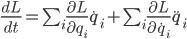 \frac{d L}{d t} = \sum_{i} \frac{\partial L}{\partial q_i} \dot{q}_i + \sum_{i} \frac{\partial L}{\partial \dot{q}_i} \ddot{q}_i