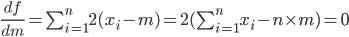 \frac{d f}{dm} = \sum_{i=1}^n 2(x_i-m) = 2 (\sum_{i=1}^n x_i -n \times m) = 0