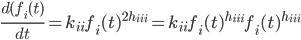 \frac{d(f_i(t)}{dt} = k_{ii}f_i(t)^{2h_{iii}}=k_{ii}f_i(t)^{h_{iii}}f_i(t)^{h_{iii}}