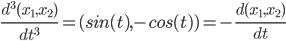 \frac{d^3(x_1,x_2)}{dt^3}=(sin(t),-cos(t))=-\frac{d(x_1,x_2)}{dt}