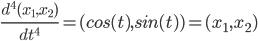\frac{d^4(x_1,x_2)}{dt^4}=(cos(t),sin(t))=(x_1,x_2)
