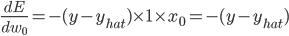 \frac{dE}{dw_0}= -(y - y_{hat})\times 1 \times x_0 =   -(y - y_{hat})