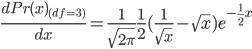 \frac{dPr(x)_{(df=3)}}{dx}=\frac{1}{\sqrt{2\pi}}\frac{1}{2}(\frac{1}{\sqrt{x}}-\sqrt{x})e^{-\frac{1}{2}x}