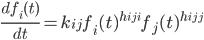 \frac{df_i(t)}{dt} = k_{ij} f_i(t)^{h_{iji}}f_j(t)^{h_{ijj}}