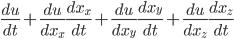 \frac{du}{dt} + \frac{du}{dx_x}\frac{dx_x}{dt}+\frac{du}{dx_y}\frac{dx_y}{dt}+\frac{du}{dx_z}\frac{dx_z}{dt}
