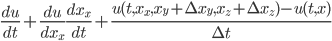 \frac{du}{dt} + \frac{du}{dx_x}\frac{dx_x}{dt}+\frac{u(t,x_x,x_y+\Delta x_y,x_z+\Delta x_z)-u(t,x)}{\Delta t}