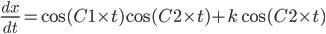 \frac{dx}{dt}=\cos(C1 \times t)\cos(C2 \times t) +k \cos(C2\times t)