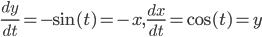 \frac{dy}{dt}=-\sin(t)=-x,\frac{dx}{dt}=\cos(t)=y