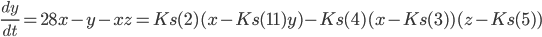 \frac{dy}{dt}=28x-y-xz=Ks(2)(x-Ks(11)y)-Ks(4)(x-Ks(3))(z-Ks(5))