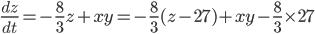\frac{dz}{dt}=-\frac{8}{3}z+xy=-\frac{8}{3}(z-27)+xy-\frac{8}{3}\times 27