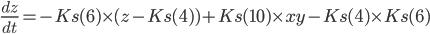 \frac{dz}{dt}=-Ks(6)\times (z-Ks(4)) +Ks(10)\times xy-Ks(4)\times Ks(6)