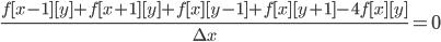 \frac{f[x-1][y]+f[x+1][y] +f[x][y-1]+f[x][y+1]-4f[x][y]}{\Delta x}=0