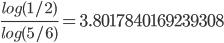\frac{log(1/2)}{log(5/6)} = 3.8017840169239308