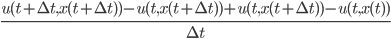 \frac{u(t+\Delta t,x(t+\Delta t) )-u(t,x(t+\Delta t))+u(t,x(t+\Delta t))-u(t,x(t))}{\Delta t}