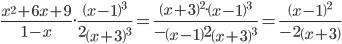 \frac{x^2+6x+9}{1-x}.\frac{\left(x-1\right)^3}{2\left(x+3\right)^3}=\frac{\left(x+3\right)^2.\left(x-1\right)^3}{-\left(x-1\right)2\left(x+3\right)^3}=\frac{\left(x-1\right)^2}{-2\left(x+3\right)}