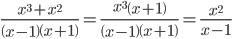 \frac{x^3+x^2}{\left(x-1\right)\left(x+1\right)}=\frac{x^3\left(x+1\right)}{\left(x-1\right)\left(x+1\right)}=\frac{x^2}{x-1}