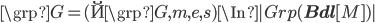\grp{G} = (\u{\grp{G}}, m, e, s) \In  Grp({\bf Bdl}[M]) 