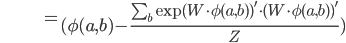 \hspace{39pt} =\begin{eqnarray}(\phi (a,b)-\frac{\sum_{b}\exp (W \cdot \phi(a,b) )' \cdot (W \cdot \phi(a,b))'}{Z})\end{eqnarray}
