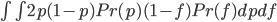 \iint 2p(1-p)Pr(p)(1-f)Pr(f) dp df