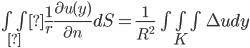 \iint_Γ\frac{1}{r}\frac{\partial u(y)}{\partial n}dS = \frac{1}{R^2}\iiint_K\Delta u dy