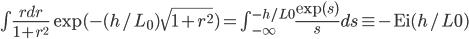 \int  \frac{r dr}{1+r^2}\exp(-(h/L_0)\sqrt{1+r^2}) = \int_{-\infty}^{-h/L0} \frac{\exp(s)}{s}ds \equiv -{\rm Ei}(h/L0)