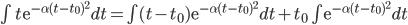 \int t \mathrm{e}^{-\alpha(t-t_0)^2} dt=\int (t-t_0) \mathrm{e}^{-\alpha(t-t_0)^2} dt + t_0 \int  \mathrm{e}^{-\alpha(t-t_0)^2} dt