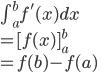 \int^b_af^{'}(x)dx\\=[f(x)]^b_a\\=f(b)-f(a)