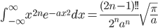 \int_{-\infty}^{\infty} x^{2n}e^{-ax^2}dx=\frac{(2n-1)!!}{2^na^n}\sqrt{\frac{\pi}{a}}