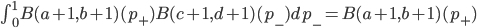 \int_0^1 B(a+1,b+1)(p_+) B(c+1,d+1)(p_-) dp_- = B(a+1,b+1)(p_+)