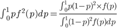 \int_0^1 p f^2(p)dp=\frac{\int_0^1 p(1-p)^2\times f(p)}{\int_0^1 (1-p)^2 f(p) dp}