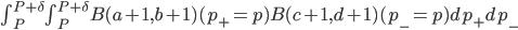 \int_P^{P+\delta} \int_P^{P+\delta} B(a+1,b+1)(p_+=p) B(c+1,d+1)(p_-=p) d p_+ d p_-