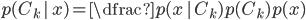 \large p(C_{k}\,|\,x) = \dfrac{p(x\,|\,C_{k})p(C_{k})}{p(x)}