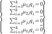 \left \{ \begin{align} \sum_{i=1}^k \mu_{1,i} q_i = 0 \\ \sum_{i=1}^k \mu_{2,i} q_i = 0 \\ ... \\ \sum_{i=1}^k \mu_{j,i} q_i = 0 \\ ... \\ \sum_{i=1}^k \mu_{t,i} q_i = 0 \end{align} \right \}